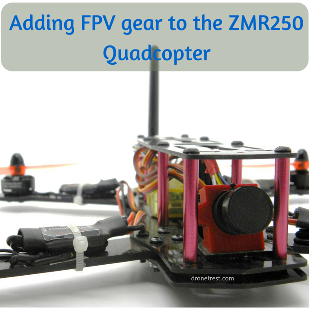 A Beginners Guide To Adding Fpv Gear To The Zmr250