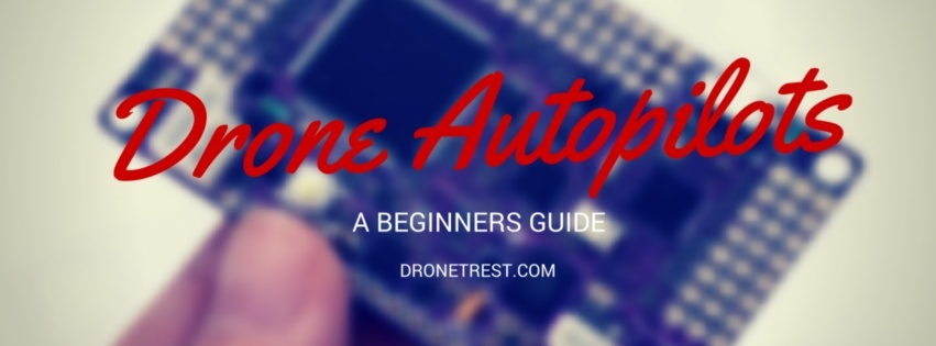 Beginners guide to drone autopilots (flight controllers) and how